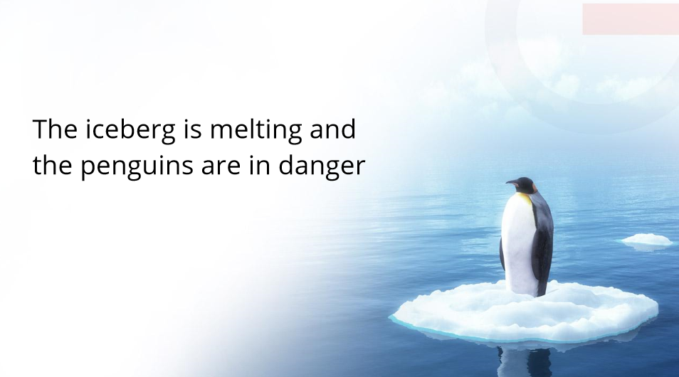 The iceberg is melting and the penguins are in danger